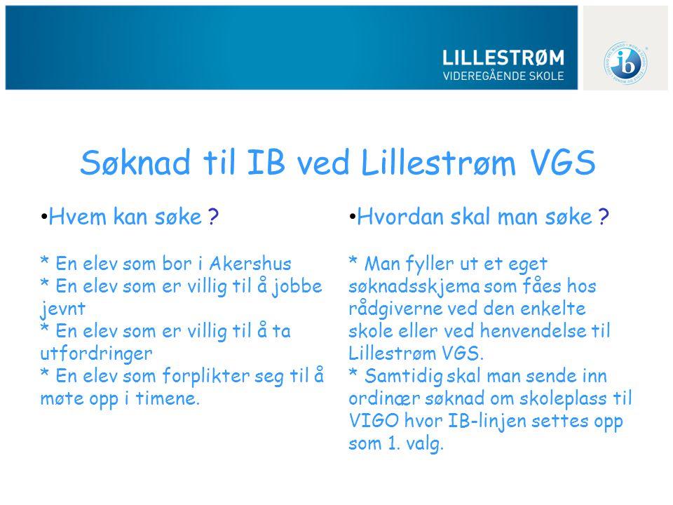 Søknad til IB ved Lillestrøm VGS • Hvem kan søke ? * En elev som bor i Akershus * En elev som er villig til å jobbe jevnt * En elev som er villig til