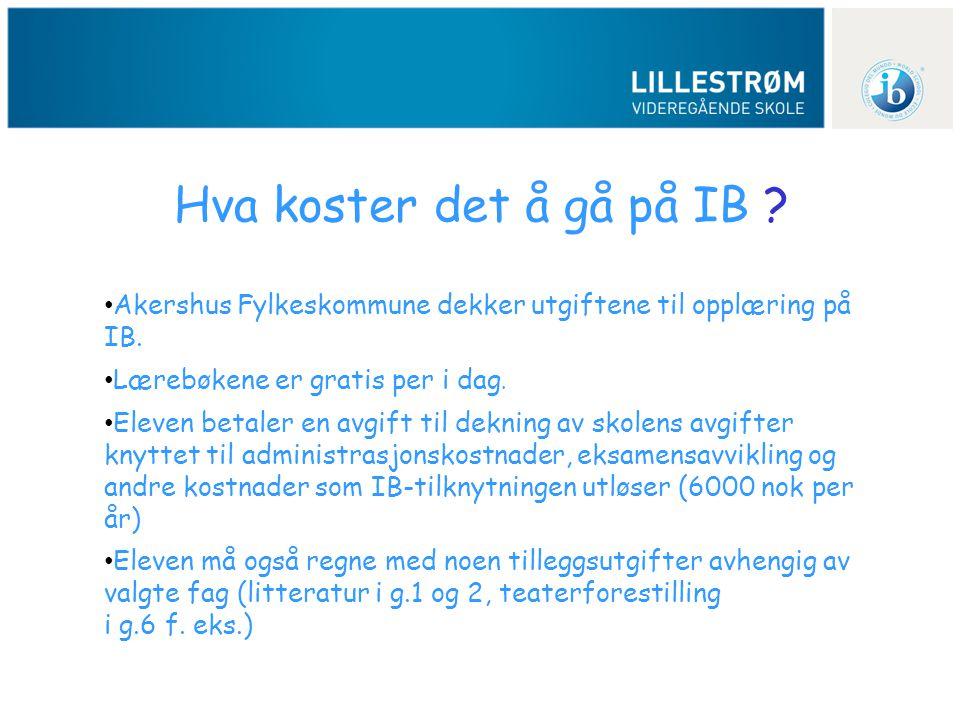 Hva koster det å gå på IB ? • Akershus Fylkeskommune dekker utgiftene til opplæring på IB. • Lærebøkene er gratis per i dag. • Eleven betaler en avgif