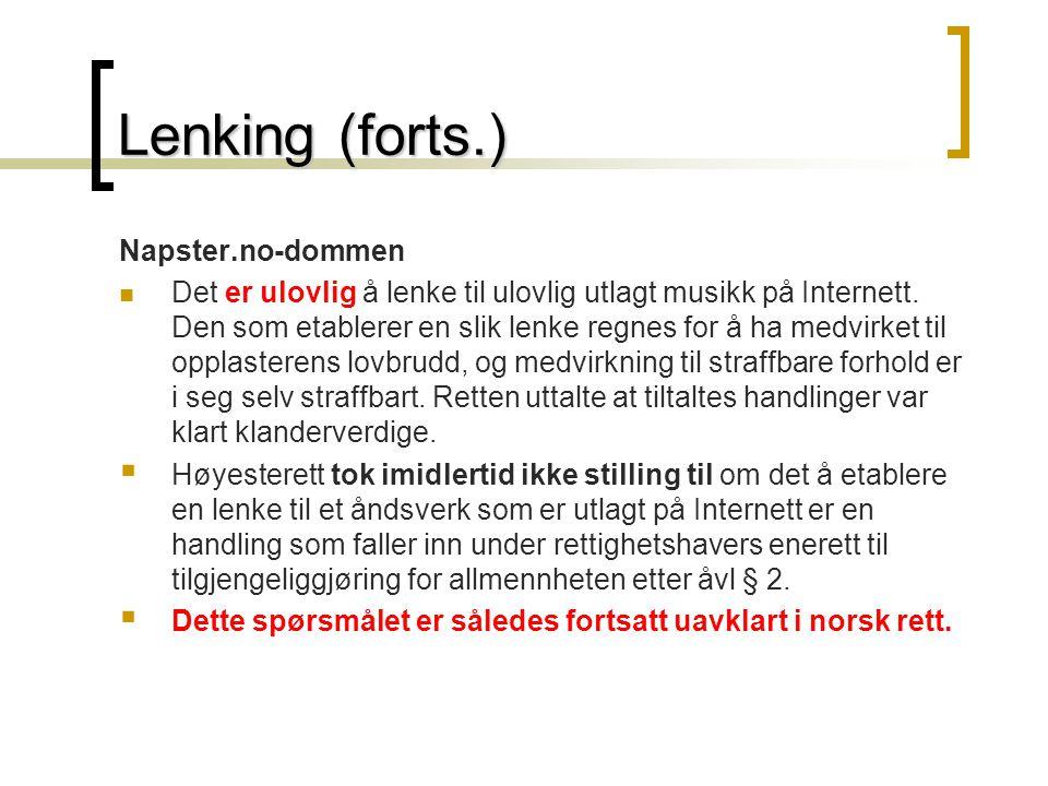 Lenking (forts.)  Lenking er en handling som faller innenfor opphavsmannens eneretter (tilgjengeliggjøring for allmennheten). MEN: Den som legger ut