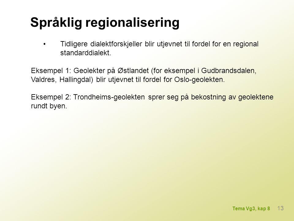 Språklig regionalisering •Tidligere dialektforskjeller blir utjevnet til fordel for en regional standarddialekt. Eksempel 1: Geolekter på Østlandet (f