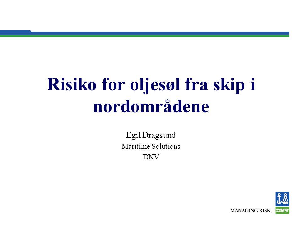 Risiko for oljesøl fra skip i nordområdene Egil Dragsund Maritime Solutions DNV