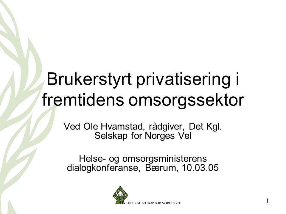 1 Brukerstyrt privatisering i fremtidens omsorgssektor Ved Ole Hvamstad, rådgiver, Det Kgl.