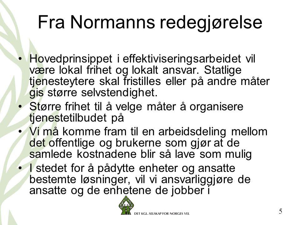 5 Fra Normanns redegjørelse •Hovedprinsippet i effektiviseringsarbeidet vil være lokal frihet og lokalt ansvar.