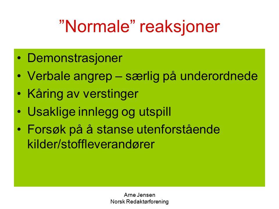 """Arne Jensen Norsk Redaktørforening """"Normale"""" reaksjoner •Demonstrasjoner •Verbale angrep – særlig på underordnede •Kåring av verstinger •Usaklige innl"""