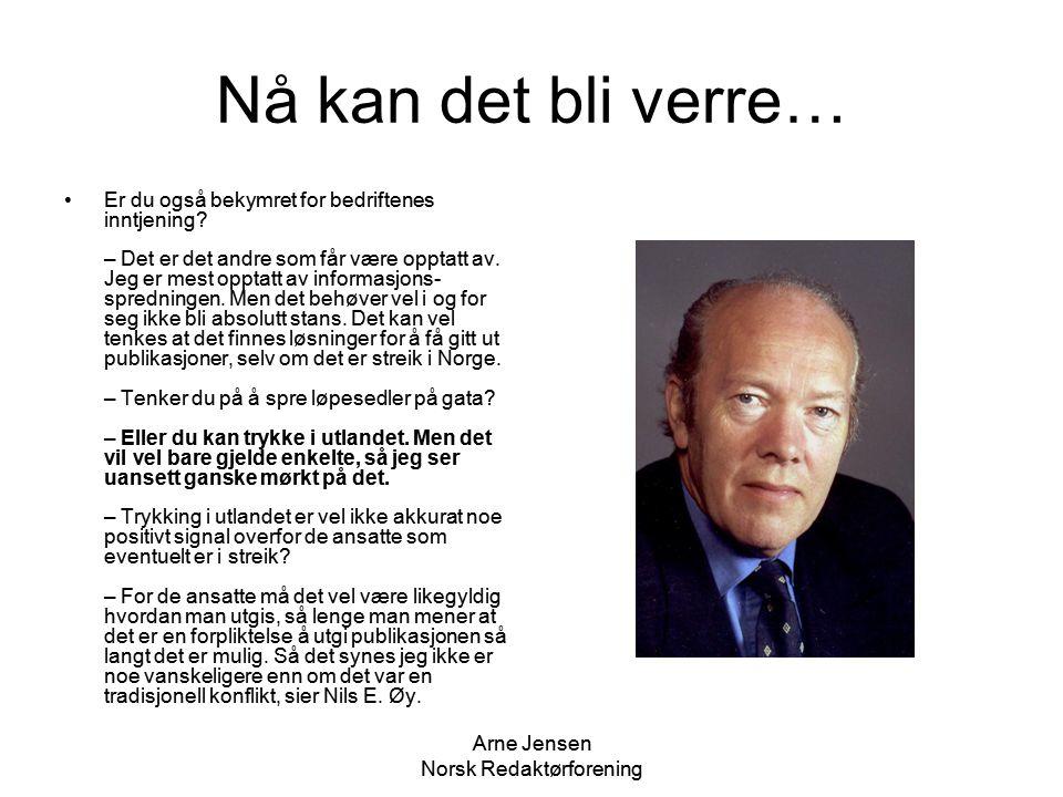 Arne Jensen Norsk Redaktørforening Nå kan det bli verre… •Er du også bekymret for bedriftenes inntjening? – Det er det andre som får være opptatt av.