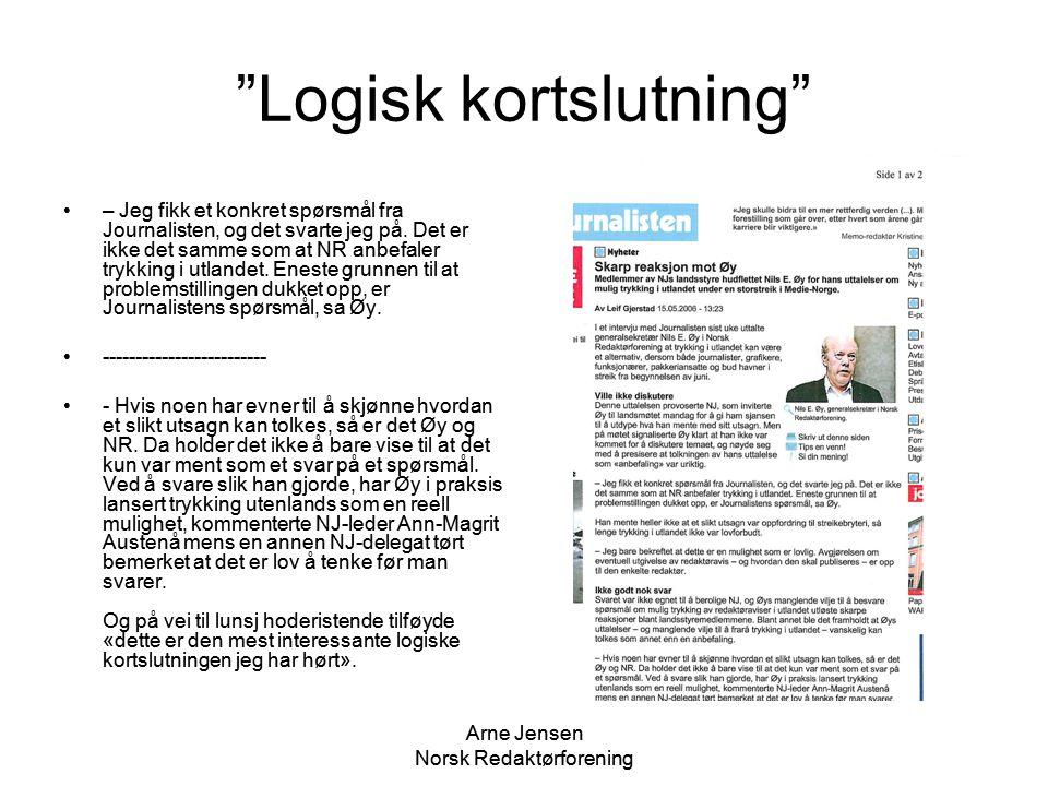 """Arne Jensen Norsk Redaktørforening """"Logisk kortslutning"""" •– Jeg fikk et konkret spørsmål fra Journalisten, og det svarte jeg på. Det er ikke det samme"""
