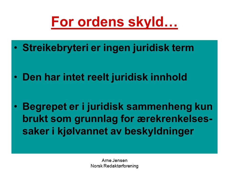 Arne Jensen Norsk Redaktørforening For ordens skyld… •Streikebryteri er ingen juridisk term •Den har intet reelt juridisk innhold •Begrepet er i jurid