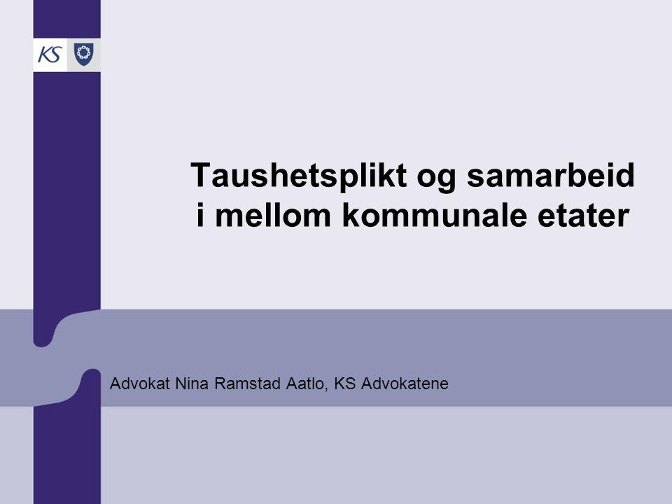 Taushetsplikt og samarbeid i mellom kommunale etater Advokat Nina Ramstad Aatlo, KS Advokatene