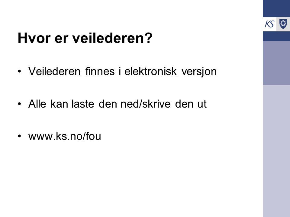 Hvor er veilederen? •Veilederen finnes i elektronisk versjon •Alle kan laste den ned/skrive den ut •www.ks.no/fou