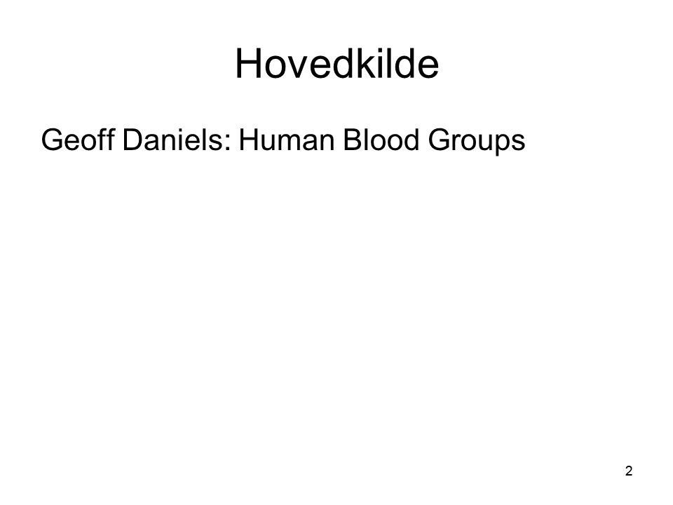 2 Hovedkilde Geoff Daniels: Human Blood Groups