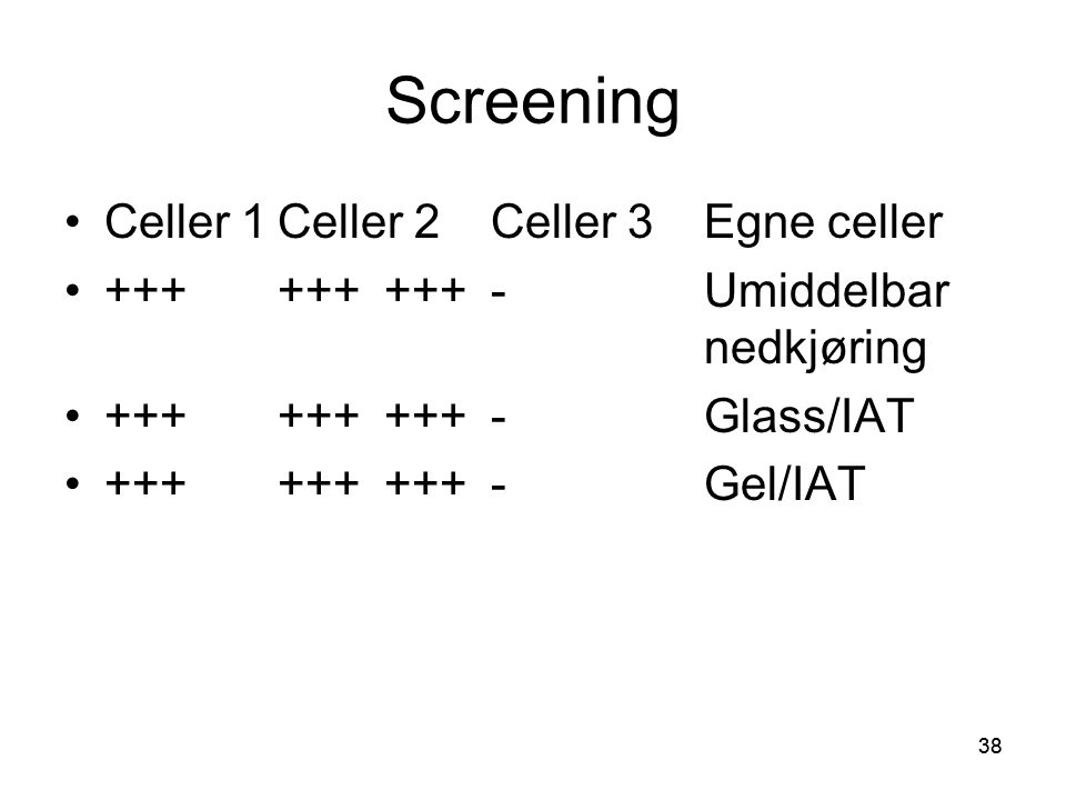 38 Screening •Celler 1Celler 2Celler 3Egne celler •+++++++++-Umiddelbar nedkjøring •+++++++++-Glass/IAT •+++++++++-Gel/IAT