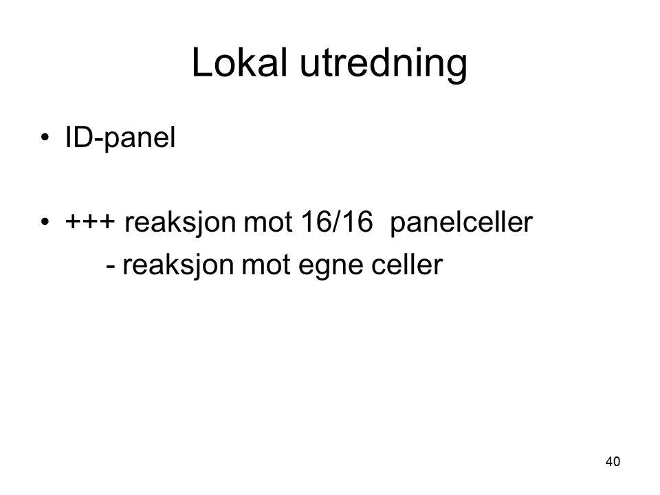 40 Lokal utredning •ID-panel •+++ reaksjon mot 16/16 panelceller -reaksjon mot egne celler