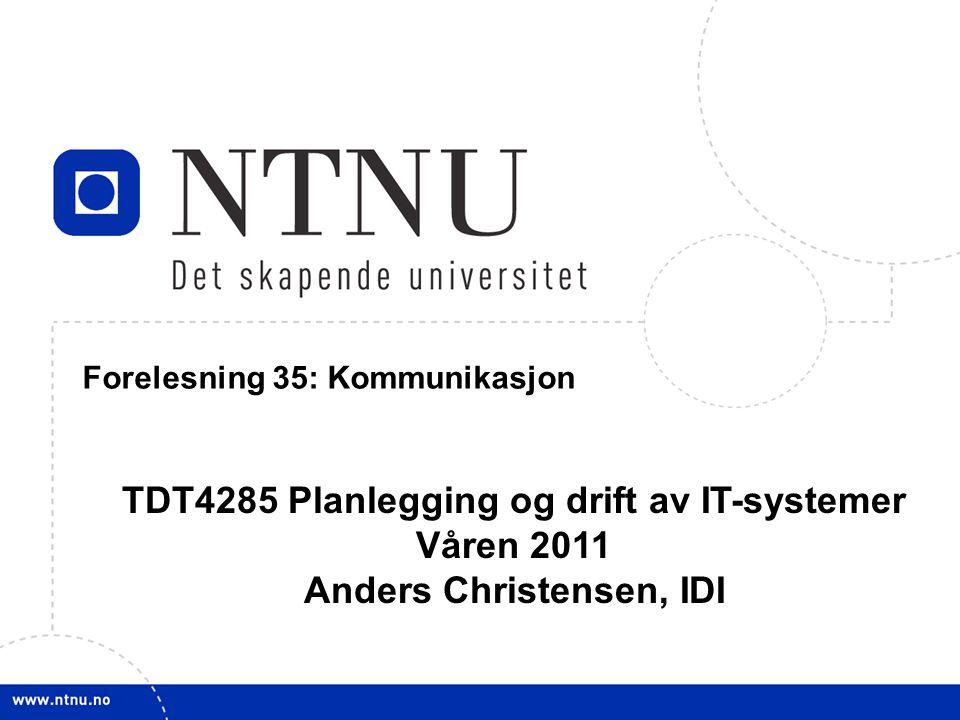 1 5 April 2011 TDT4285 Planl&drift IT-syst Forelesning 35: Kommunikasjon TDT4285 Planlegging og drift av IT-systemer Våren 2011 Anders Christensen, ID