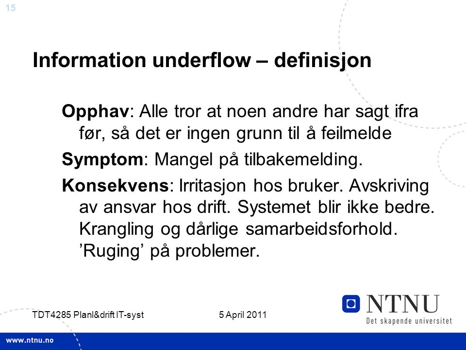 15 5 April 2011 TDT4285 Planl&drift IT-syst Information underflow – definisjon Opphav: Alle tror at noen andre har sagt ifra før, så det er ingen grun