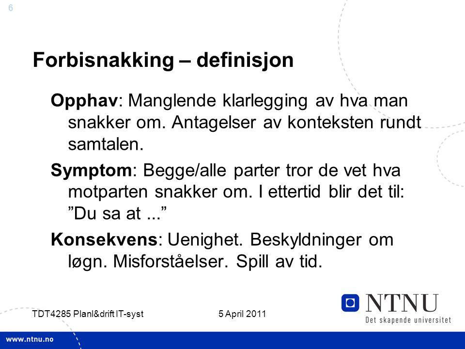 6 5 April 2011 TDT4285 Planl&drift IT-syst Forbisnakking – definisjon Opphav: Manglende klarlegging av hva man snakker om. Antagelser av konteksten ru