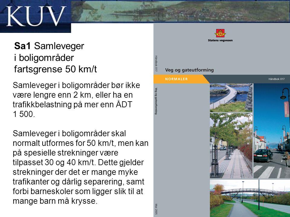 Sa1 Samleveger i boligområder fartsgrense 50 km/t Samleveger i boligområder bør ikke være lengre enn 2 km, eller ha en trafikkbelastning på mer enn ÅD