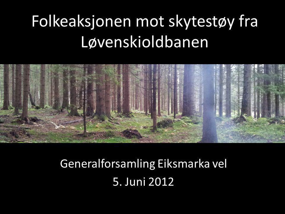 Folkeaksjonen mot skytestøy fra Løvenskioldbanen Generalforsamling Eiksmarka vel 5. Juni 2012