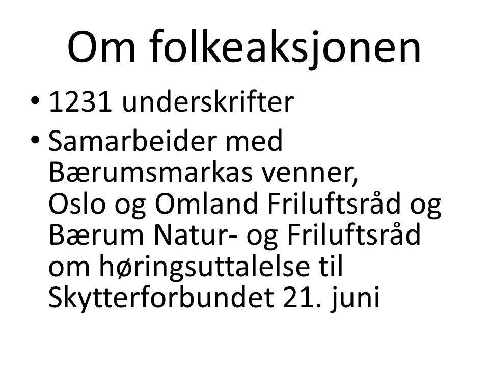 Om folkeaksjonen • 1231 underskrifter • Samarbeider med Bærumsmarkas venner, Oslo og Omland Friluftsråd og Bærum Natur- og Friluftsråd om høringsuttalelse til Skytterforbundet 21.