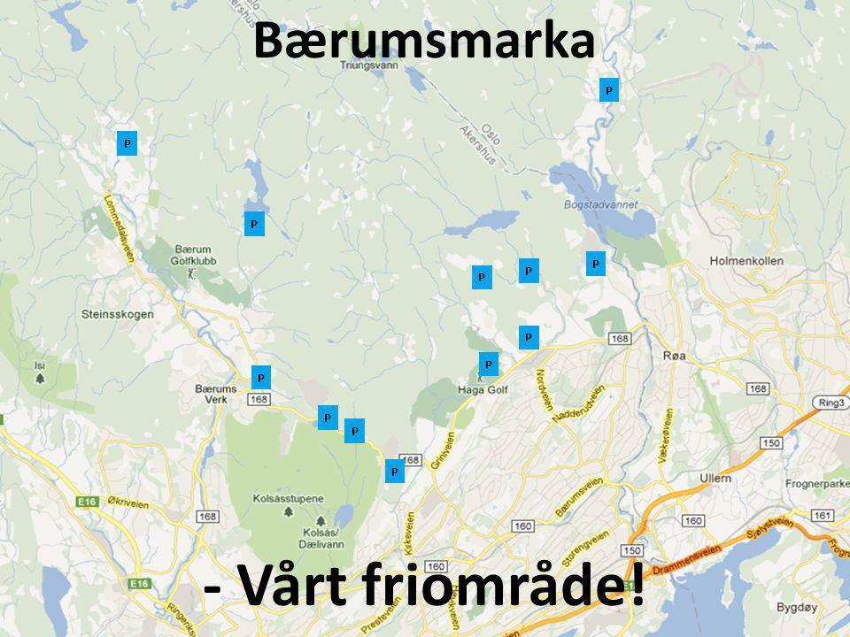 Bærumsmarka - Vårt friområde! P P P P P P P P P P P P