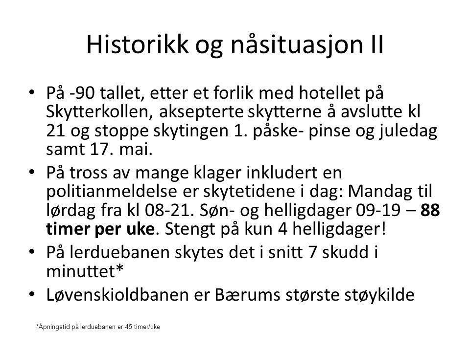 Historikk og nåsituasjon II • På -90 tallet, etter et forlik med hotellet på Skytterkollen, aksepterte skytterne å avslutte kl 21 og stoppe skytingen 1.