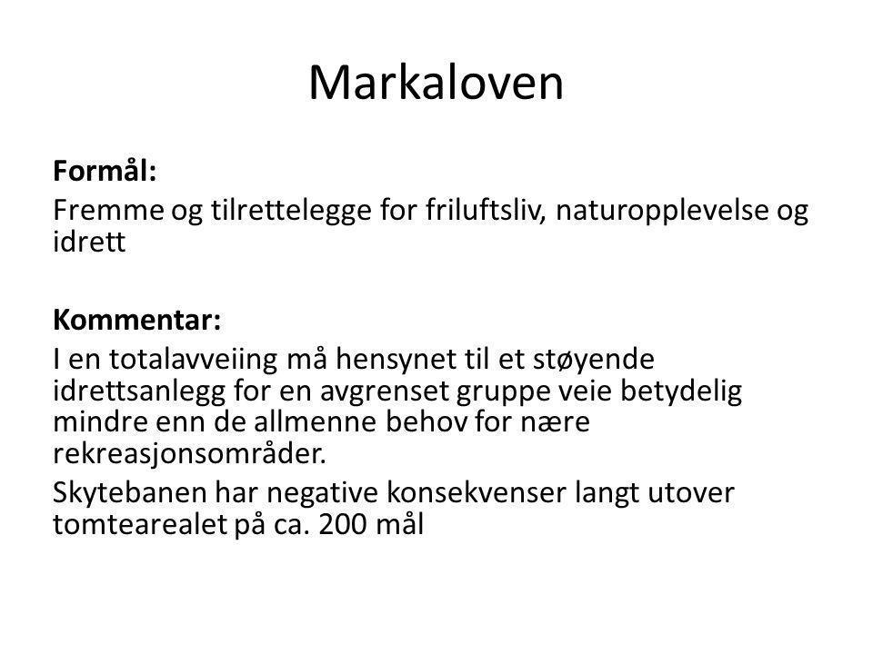 Markaloven Formål: Fremme og tilrettelegge for friluftsliv, naturopplevelse og idrett Kommentar: I en totalavveiing må hensynet til et støyende idrett