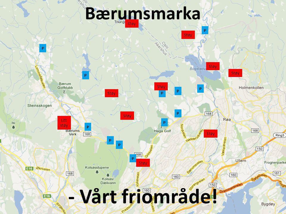 Bærumsmarka - Vårt friområde! P P P P P P P P P P P P Støy Litt støy