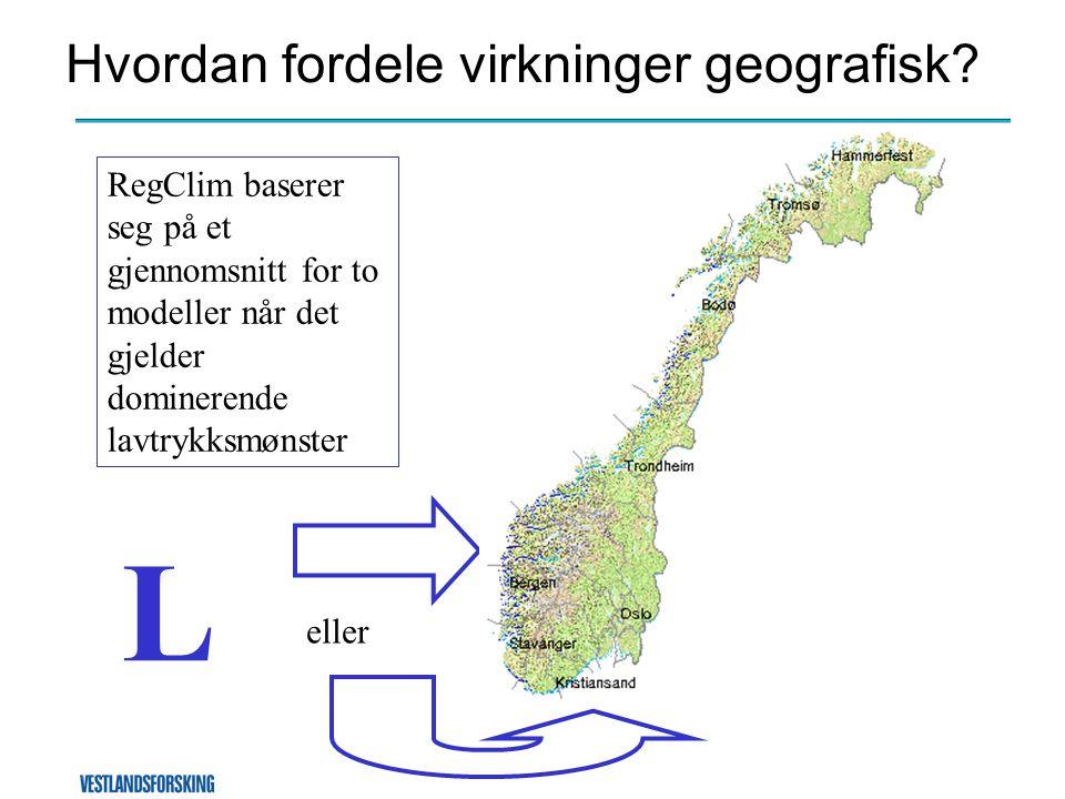 Hvordan fordele virkninger geografisk? RegClim baserer seg på et gjennomsnitt for to modeller når det gjelder dominerende lavtrykksmønster L eller