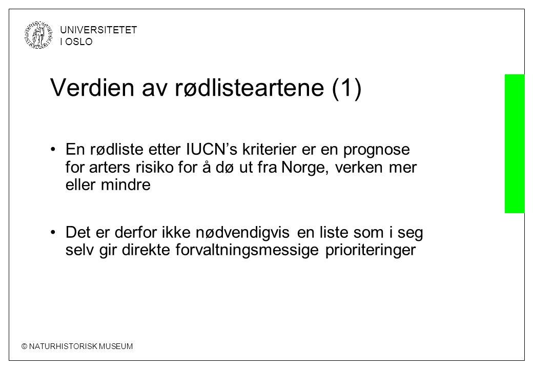 © NATURHISTORISK MUSEUM UNIVERSITETET I OSLO Verdien av rødlisteartene (1) •En rødliste etter IUCN's kriterier er en prognose for arters risiko for å