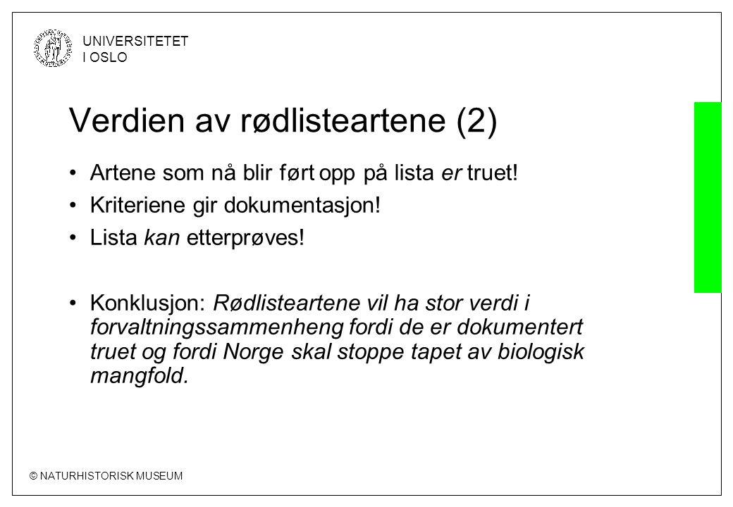 © NATURHISTORISK MUSEUM UNIVERSITETET I OSLO Verdien av rødlisteartene (2) •Artene som nå blir ført opp på lista er truet! •Kriteriene gir dokumentasj