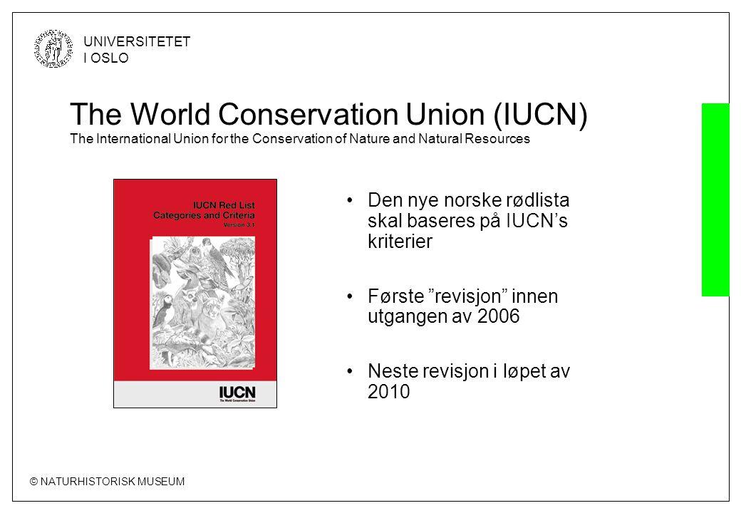 © NATURHISTORISK MUSEUM UNIVERSITETET I OSLO The World Conservation Union (IUCN) The International Union for the Conservation of Nature and Natural Re
