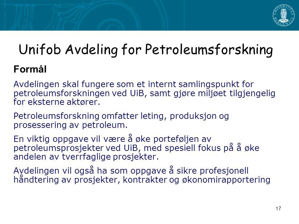 17 Unifob Avdeling for Petroleumsforskning Formål Avdelingen skal fungere som et internt samlingspunkt for petroleumsforskningen ved UiB, samt gjøre miljøet tilgjengelig for eksterne aktører.
