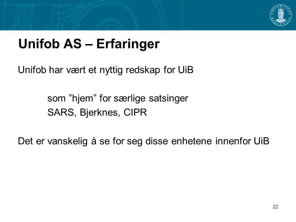 22 Unifob AS – Erfaringer Unifob har vært et nyttig redskap for UiB som hjem for særlige satsinger SARS, Bjerknes, CIPR Det er vanskelig å se for seg disse enhetene innenfor UiB