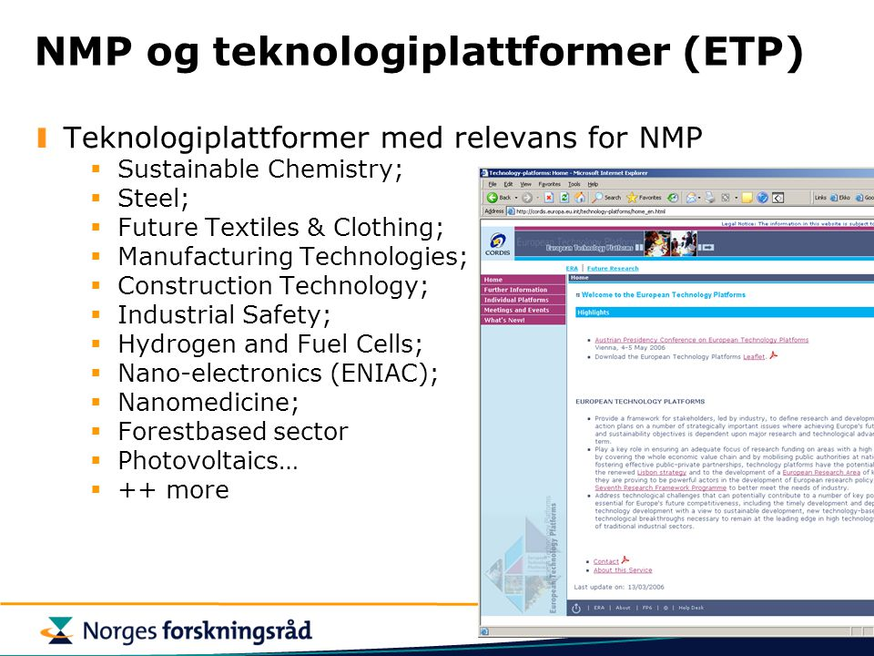 NMP og teknologiplattformer (ETP) Teknologiplattformer med relevans for NMP  Sustainable Chemistry;  Steel;  Future Textiles & Clothing;  Manufacturing Technologies;  Construction Technology;  Industrial Safety;  Hydrogen and Fuel Cells;  Nano-electronics (ENIAC);  Nanomedicine;  Forestbased sector  Photovoltaics…  ++ more