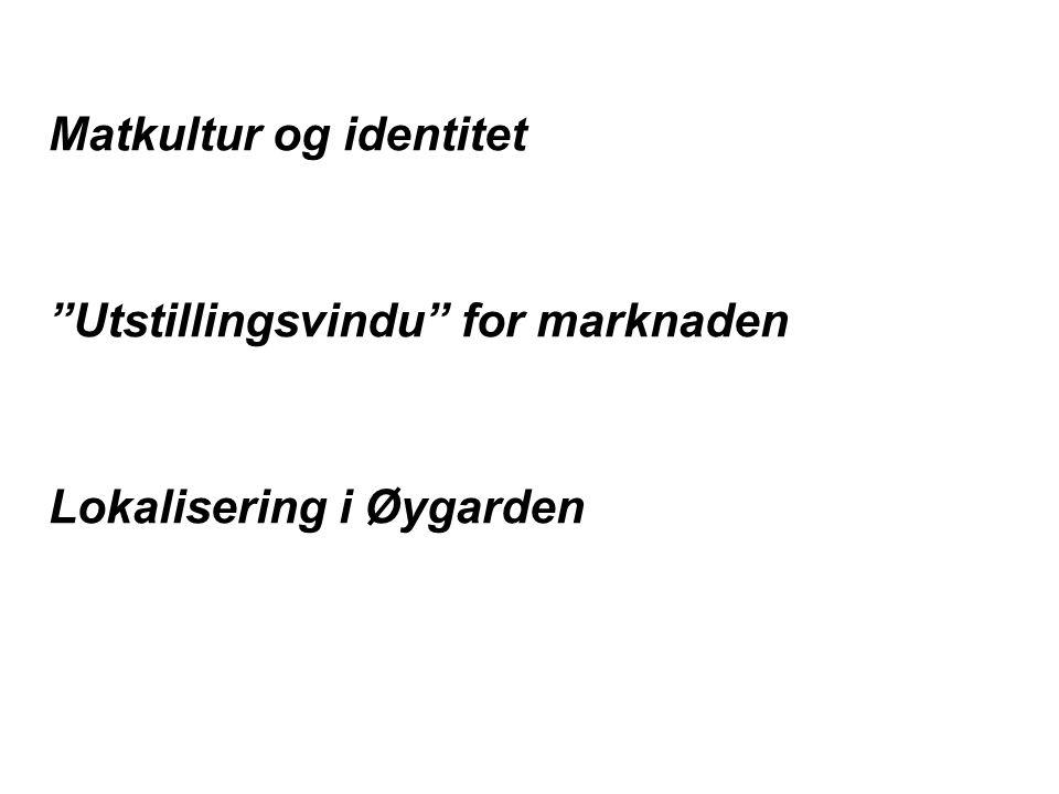 Matkultur og identitet Utstillingsvindu for marknaden Lokalisering i Øygarden