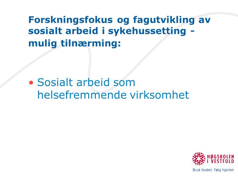 Sosialt arbeid i sykehussetting Fra erfaringsbasert praksis til forskningsbasert praksis bygget på erfaringer.
