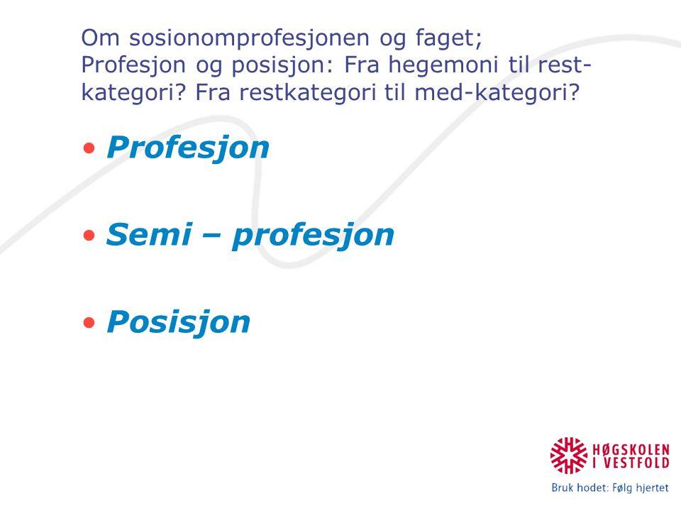 Om sosionomprofesjonen og faget •Om profesjonalisering er svaret, hva er da spørsmålet?