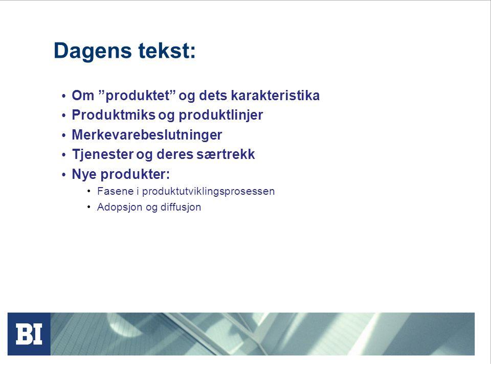 """Dagens tekst: • Om """"produktet"""" og dets karakteristika • Produktmiks og produktlinjer • Merkevarebeslutninger • Tjenester og deres særtrekk • Nye produ"""