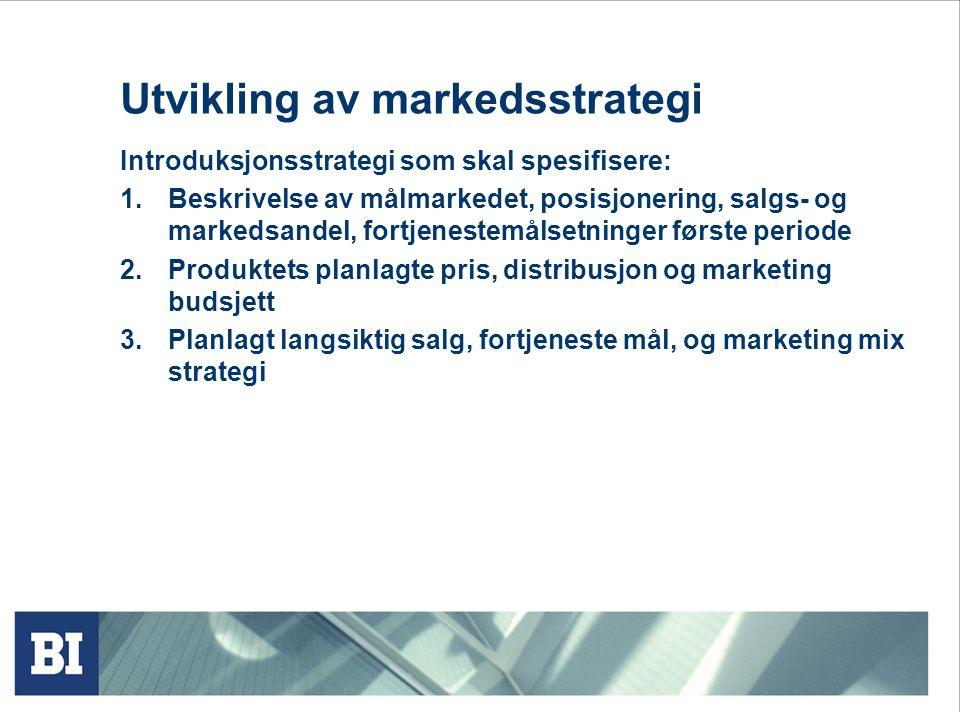 Utvikling av markedsstrategi Introduksjonsstrategi som skal spesifisere: 1.Beskrivelse av målmarkedet, posisjonering, salgs- og markedsandel, fortjene
