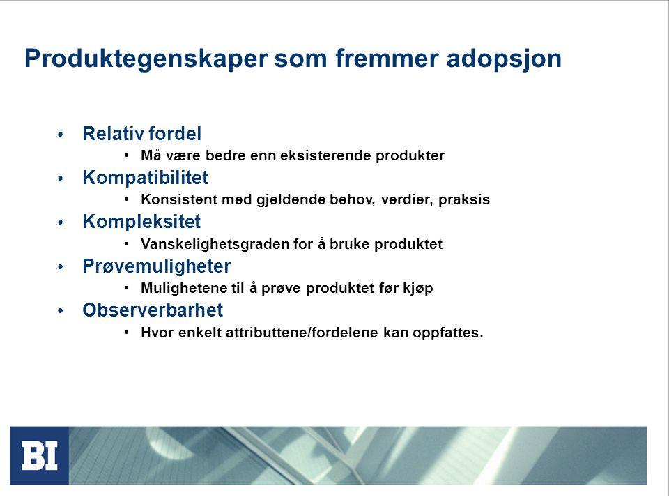Produktegenskaper som fremmer adopsjon • Relativ fordel • Må være bedre enn eksisterende produkter • Kompatibilitet • Konsistent med gjeldende behov,