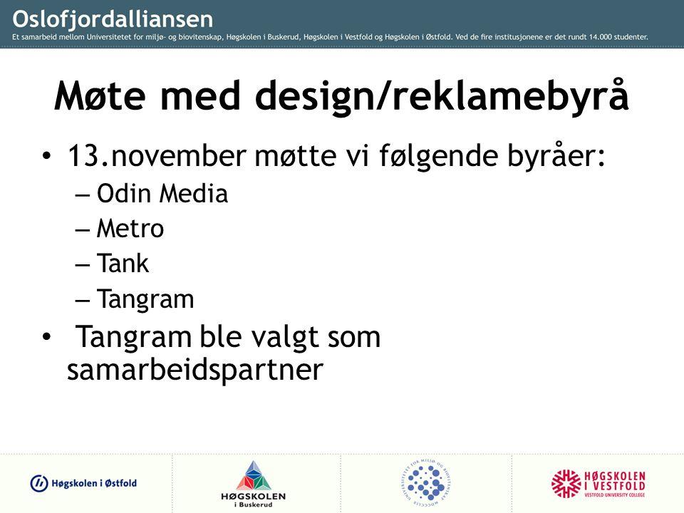 Møte med design/reklamebyrå • 13.november møtte vi følgende byråer: – Odin Media – Metro – Tank – Tangram • Tangram ble valgt som samarbeidspartner