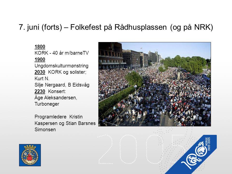7. juni (forts) – Folkefest på Rådhusplassen (og på NRK) 1800 KORK - 40 år m/barneTV 1900 Ungdomskulturmønstring 2030 KORK og solister; Kurt N. Silje