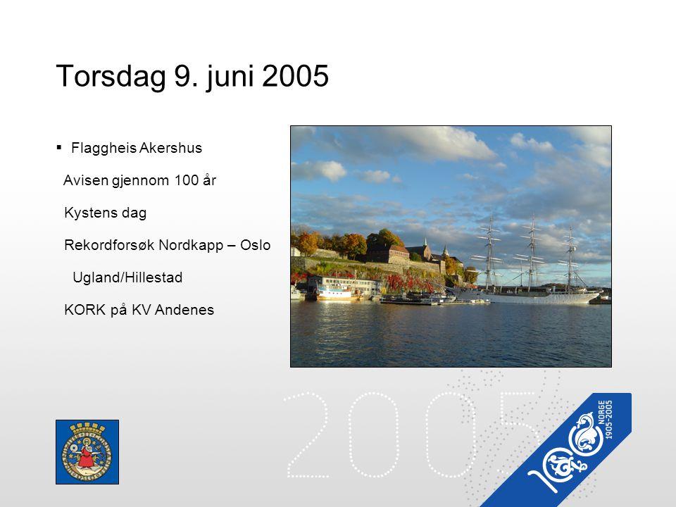 Torsdag 9. juni 2005  Flaggheis Akershus Avisen gjennom 100 år Kystens dag Rekordforsøk Nordkapp – Oslo Ugland/Hillestad KORK på KV Andenes