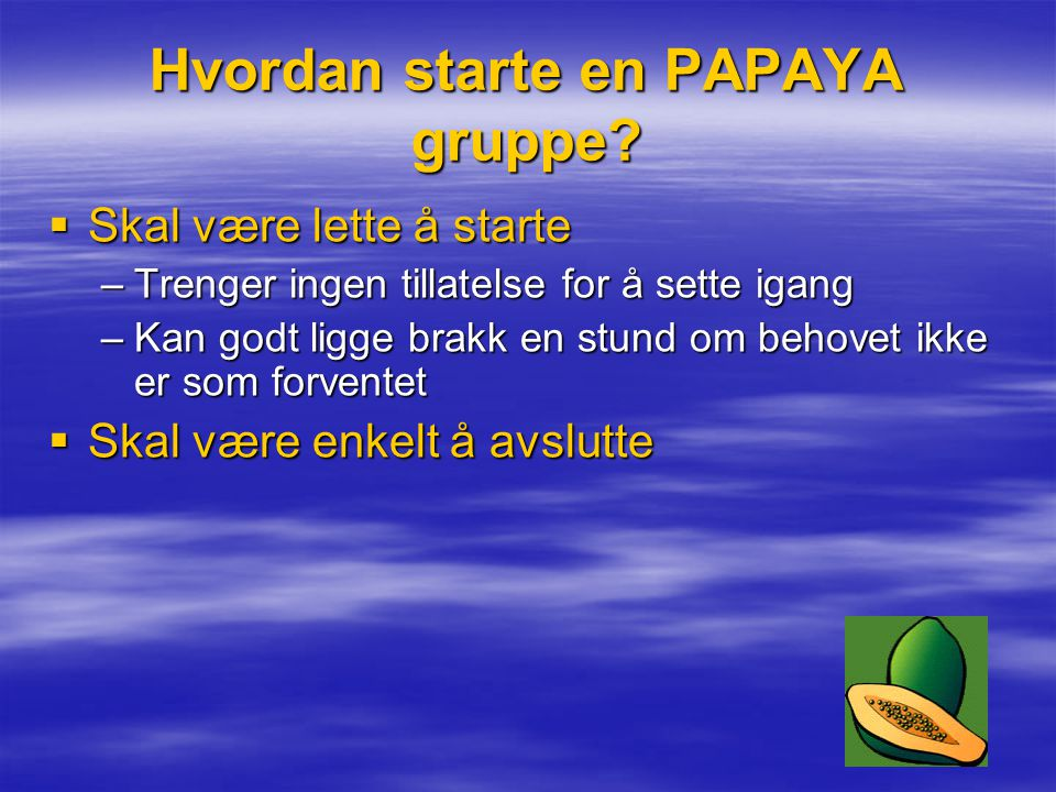 Hvordan starte en PAPAYA gruppe.