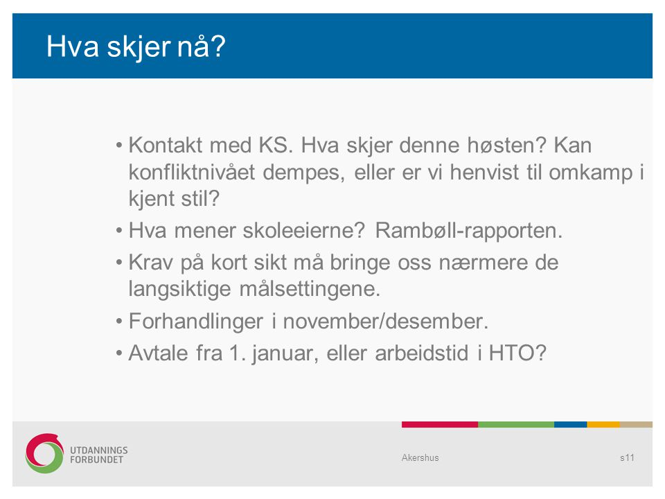 Hva skjer nå. •Kontakt med KS. Hva skjer denne høsten.