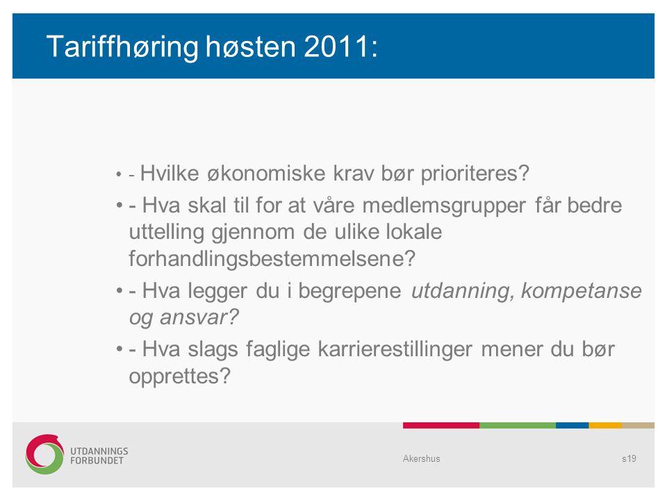 Tariffhøring høsten 2011: •- Hvilke økonomiske krav bør prioriteres? •- Hva skal til for at våre medlemsgrupper får bedre uttelling gjennom de ulike l