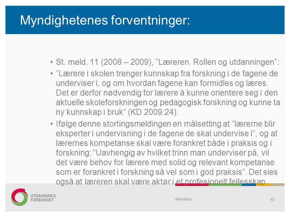 """Myndighetenes forventninger: •St. meld. 11 (2008 – 2009), """"Læreren. Rollen og utdanningen"""": •""""Lærere i skolen trenger kunnskap fra forskning i de fage"""