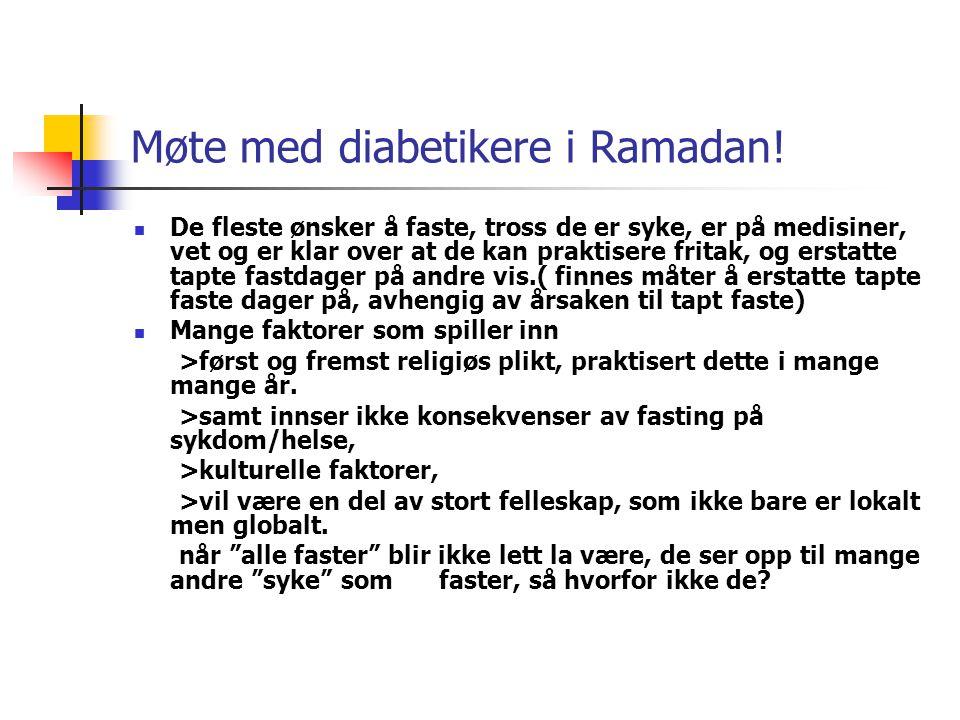 Møte med diabetikere i Ramadan!  De fleste ønsker å faste, tross de er syke, er på medisiner, vet og er klar over at de kan praktisere fritak, og ers