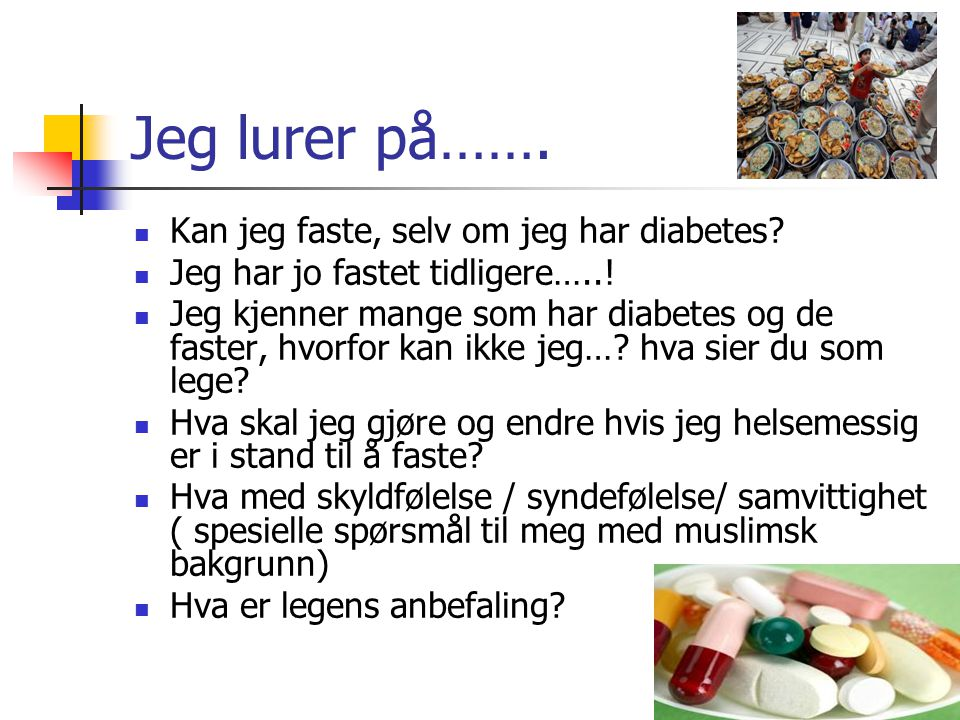 Risiko ved å faste for Diabetikere  For en god del, vel kompenserte,kontrollerte pasienter så går det greit.Men ikke for alle.
