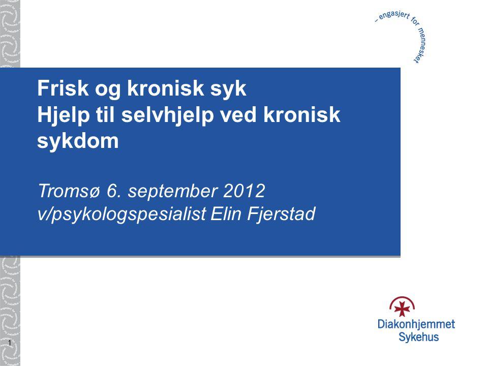 1 Frisk og kronisk syk Hjelp til selvhjelp ved kronisk sykdom Tromsø 6.