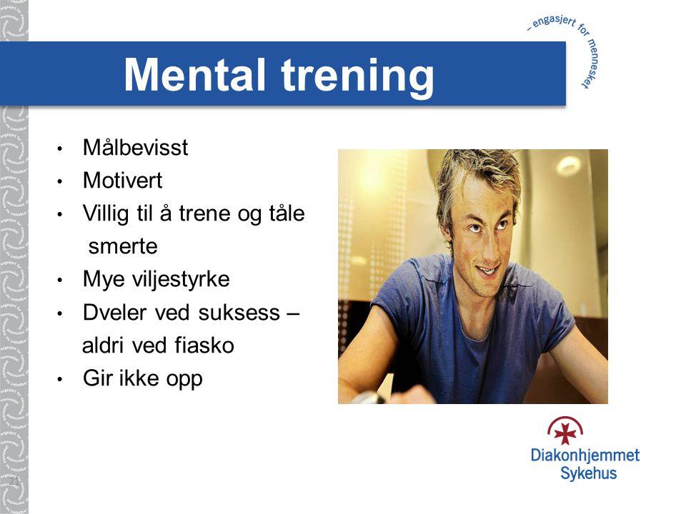 Mental trening • Målbevisst • Motivert • Villig til å trene og tåle smerte • Mye viljestyrke • Dveler ved suksess – aldri ved fiasko • Gir ikke opp 21